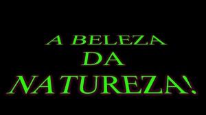 A BELEZA DA NATUREZA!.