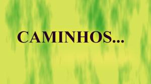 CAMINHOS.