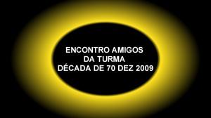 ENCONTRO AMIGOS DA TURMA DÉCADA DE 70 DEZ 2009