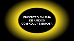 ENCONTRO EM 2010 DE AMIGOS COM KOLLY E ESPOSA