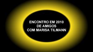 ENCONTRO EM 2010 DE AMIGOS COM MARISA TILMANN