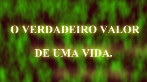 O VERDADEIRO VALOR DE UMA VIDA.